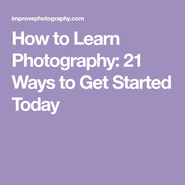 How to Learn Photography: 21 Ways to Get Started Today