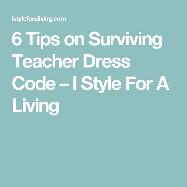 6 Tips on Surviving Teacher Dress Code – I Style For A Living