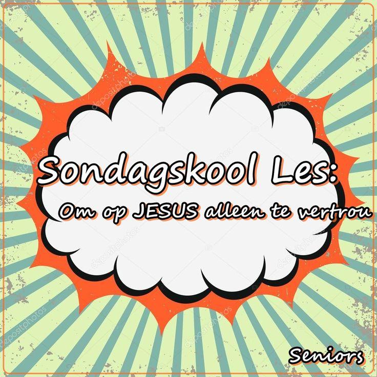 Sondagskool Les: 6. Om op Jesus alleen te vertrou Snr.