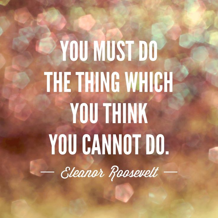 """""""You must do the thing which you think you cannot do."""" ~Eleanor Roosevelt #quote #EleanorRoosevelt"""