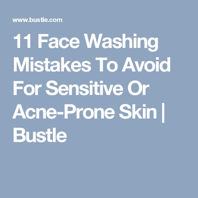 11 Face Washing Mistakes To Avoid For Sensitive Or Acne-Prone Skin | Bustle