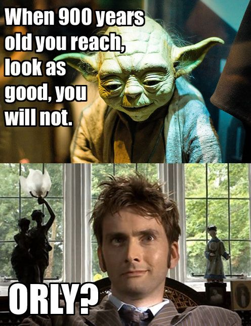 The Doctor: 900+ years old, and still is fabulously amazing. Gotta love the Doctor!