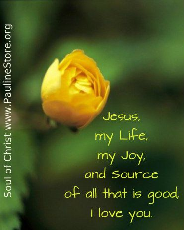 Jesus, my Life, my Joy, and Source of all that is good. I love You.