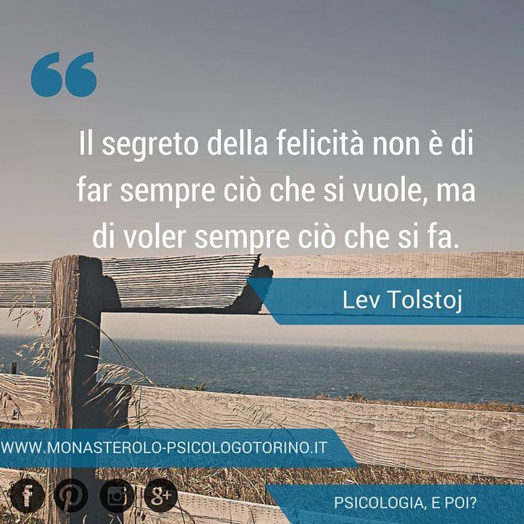 Il segreto della felicità non è di far sempre ciò che si vuole, ma di voler sempre ciò che si fa. #LevTolstoj #Aforismi