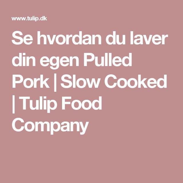 Se hvordan du laver din egen Pulled Pork | Slow Cooked | Tulip Food Company