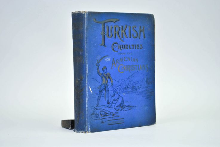 Turkish Cruelties Upon the Armenian Christians by Rev. Edwin Munsell Bliss 1896