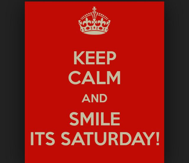 Keep Calm And Smile Quotes: 165 Best Images About Saturday On Pinterest