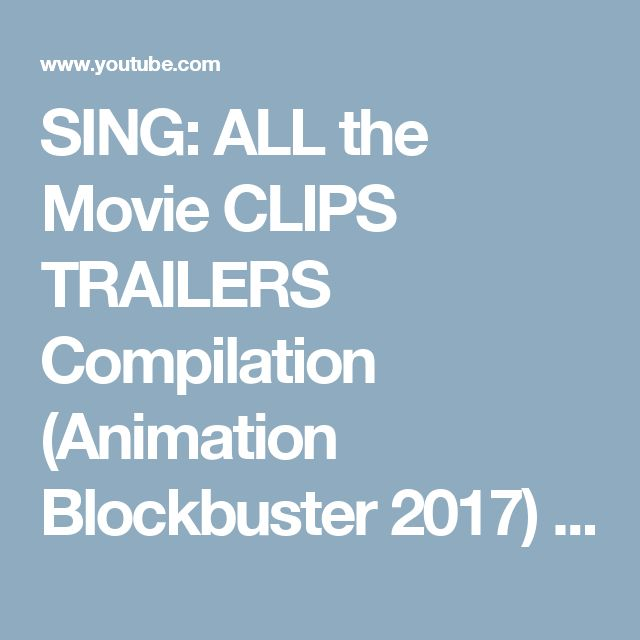 SING: ALL the Movie CLIPS TRAILERS Compilation (Animation Blockbuster 2017) by Fussy Kids - YouTube