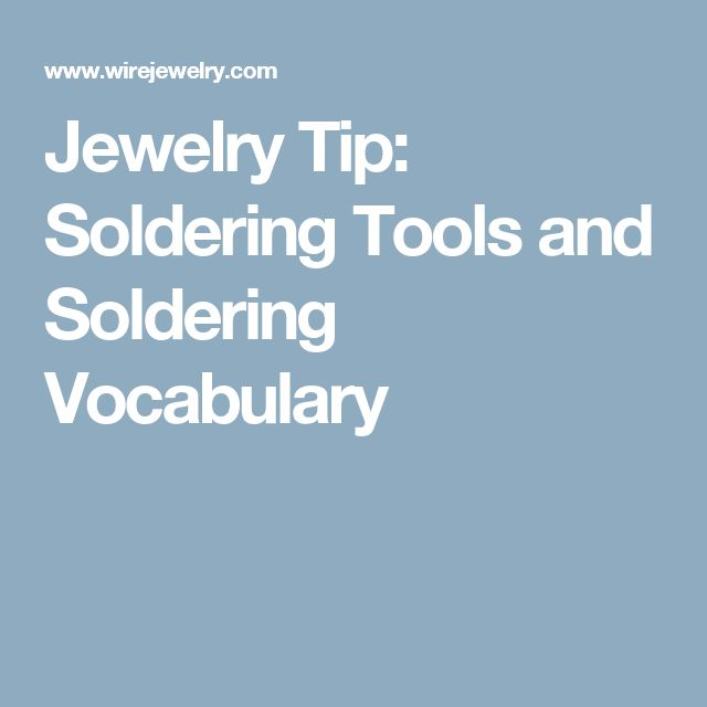 Jewelry Tip: Soldering Tools and Soldering Vocabulary
