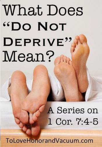 """Christian Sex Advice: What does """"Do Not Deprive"""" really mean? A 3 part series to help you sort it out! #marriage"""