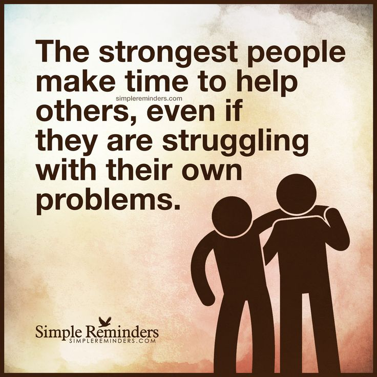 The strongest people make time to help others by Unknown
