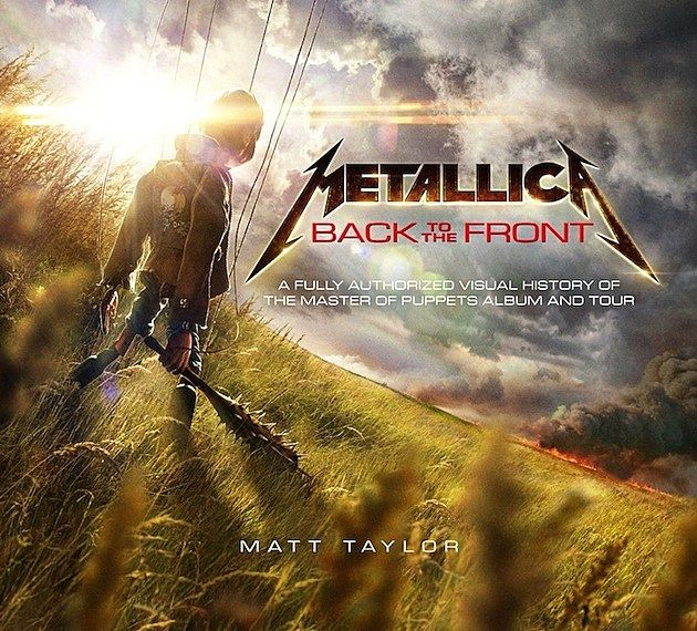 Metallica: Back to the Front is a fully authorized documentary book retelling the history of the Master of Puppets era, from the end of the Ride The Lightning Tour all the way up to bassist Cliff Burton's death, written by author Matt Taylor who had previously written the book Jaws: Memories from Martha's Vineyard. The book includes a foreword from James Hetfield and afterword from Ray Burton, Cliff Burton's father, along side over three thousand pictures from the time period