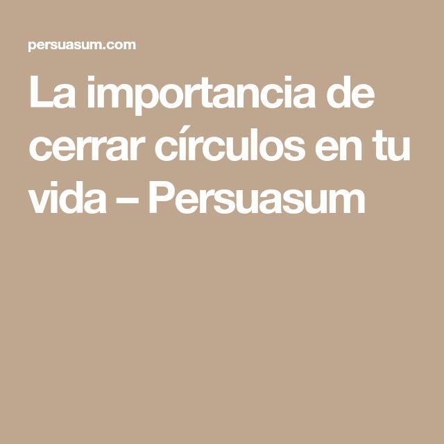 La importancia de cerrar círculos en tu vida – Persuasum