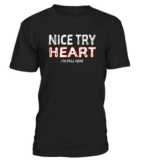 """# Nice Try Heart I'm Still Here Survivor T-Shirt Tshirt Tee T .  Special Offer, not available in shops      Comes in a variety of styles and colours      Buy yours now before it is too late!      Secured payment via Visa / Mastercard / Amex / PayPal      How to place an order            Choose the model from the drop-down menu      Click on """"Buy it now""""      Choose the size and the quantity      Add your delivery address and bank details      And that's it!      Tags: The perfect novelty tee…"""