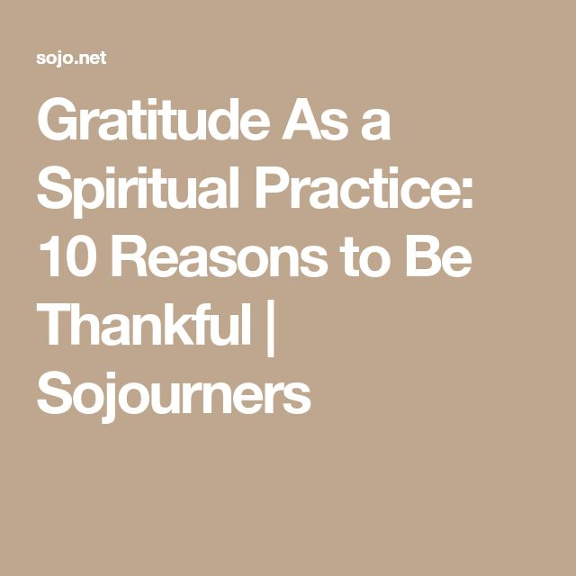 Gratitude As a Spiritual Practice: 10 Reasons to Be Thankful | Sojourners