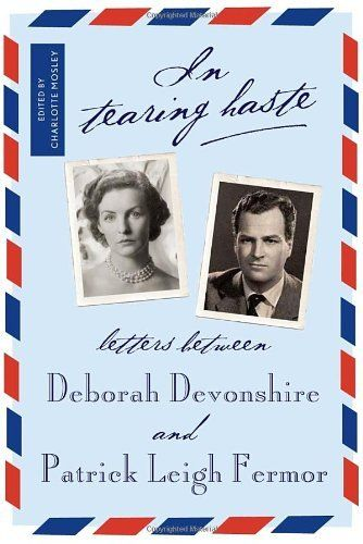 In Tearing Haste: Letters between Deborah Devonshire and Patrick Leigh Fermor by Patrick Leigh Fermor, http://www.amazon.com/dp/1590173589/ref=cm_sw_r_pi_dp_cloqqb04T6GXX
