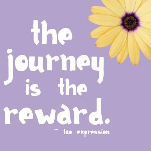 """The journey is the reward"""