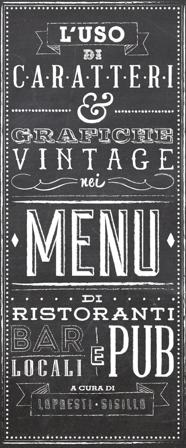 L'Uso di Caratteri e Grafiche Vintage nei Menu di Ristoranti, Bar, Locali e Pub  Photo/typographic analysis focused on the vintage signs and typefaces used for the exposed menu of restaurants, bars and pubs.