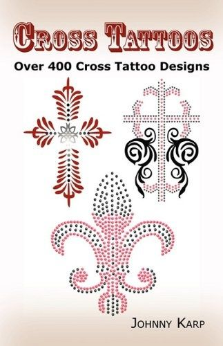 Cross Tattoos: Over 400 Cross Tattoo Designs, Pictures and Ideas of Celtic, Tribal, Christian, Irish and Gothic Crosses. Reviews