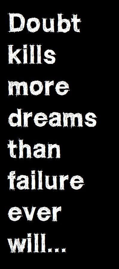 Doubt kills more dreams than failure ever will. #quotes #motivation
