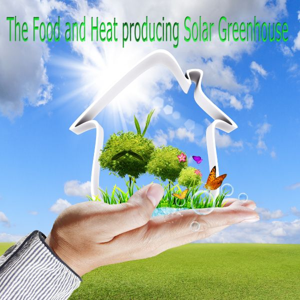 awesome The Food and Heat producing Solar Greenhouse