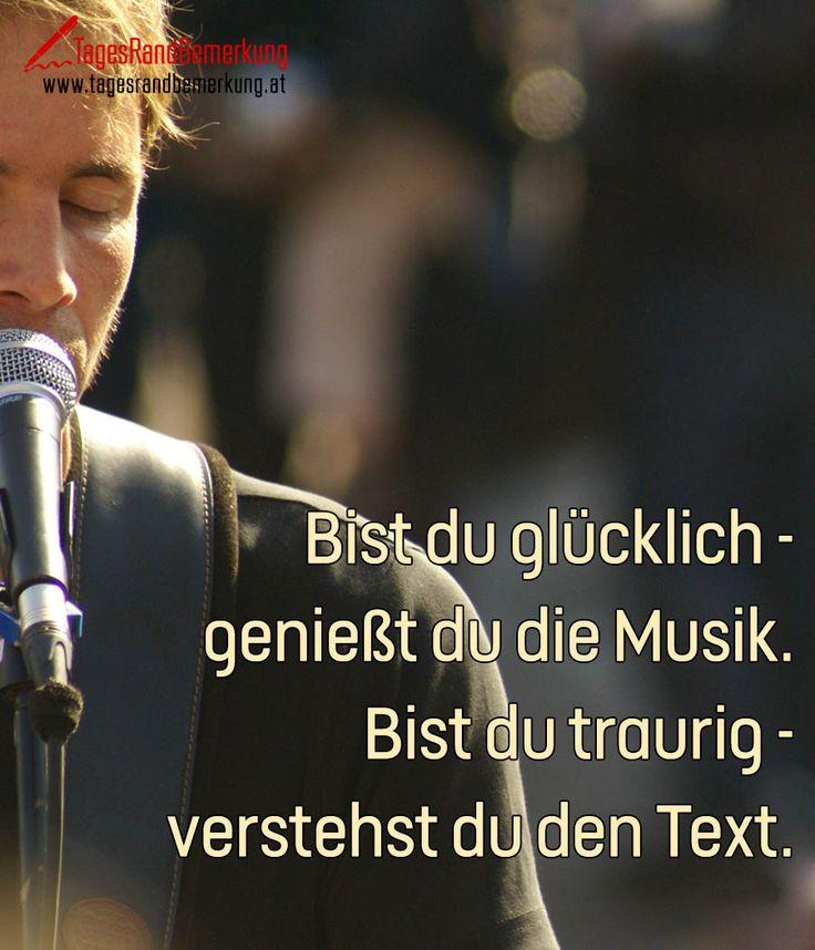 Bist du glücklich - genießt du die Musik. Bist du traurig - verstehst du den…