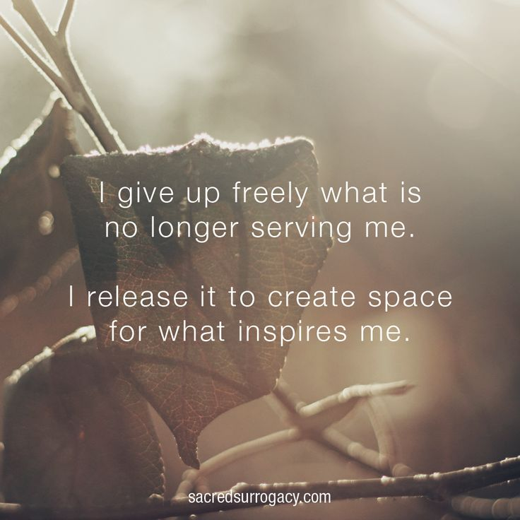 I give up freely what is no longer serving me. I release