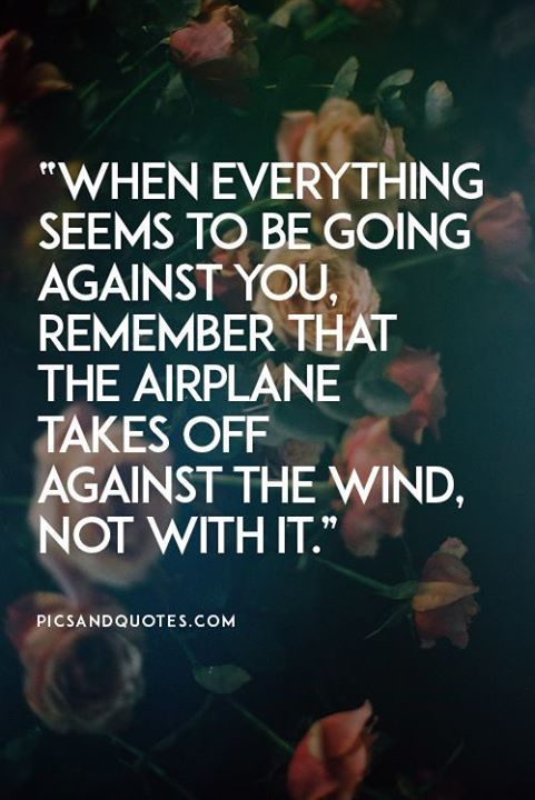 Remember the airplane takes off against the wind. motivational quotes #motivation