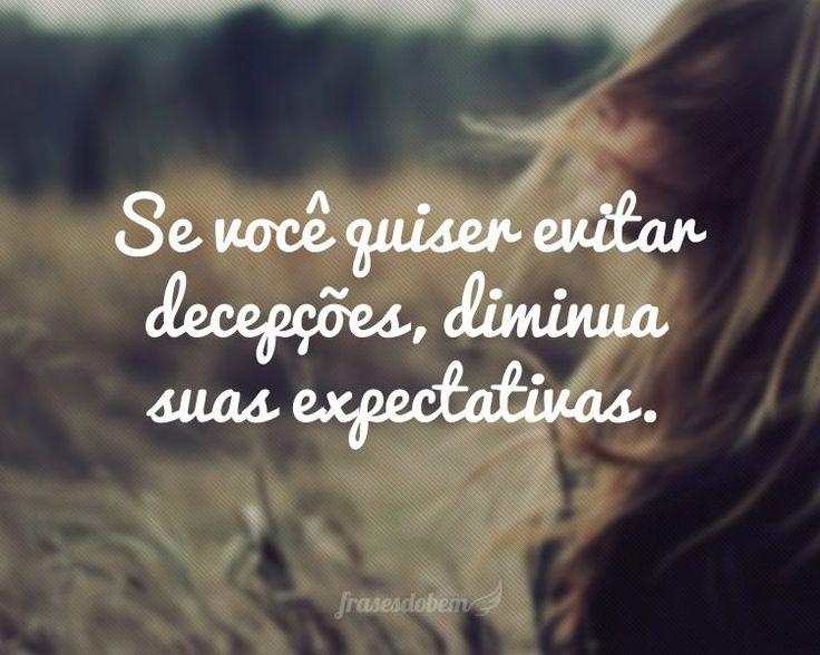 Se você quiser evitar decepções, diminua suas expectativas.