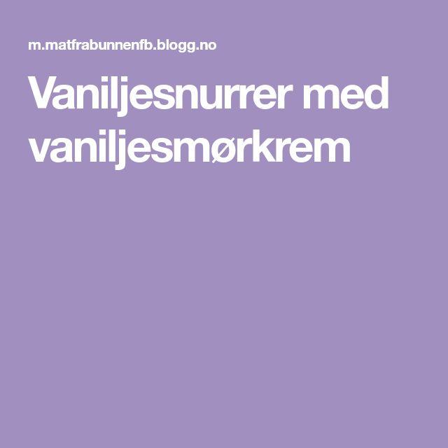 Vaniljesnurrer med vaniljesmørkrem