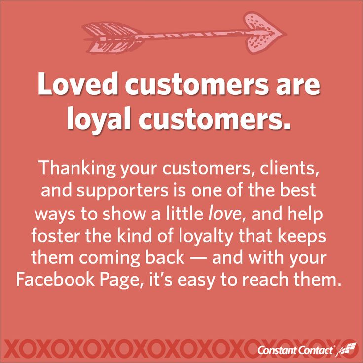 Show your loyal customers some love - tell them how much you care about them with special content on your Facebook page.