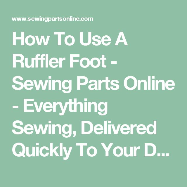 How To Use A Ruffler Foot - Sewing Parts Online - Everything Sewing, Delivered Quickly To Your Door