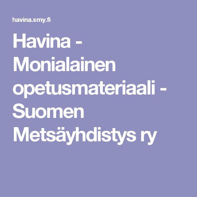 Havina - Monialainen opetusmateriaali - Suomen Metsäyhdistys ry