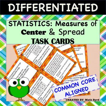 Complete lesson! Differentiated Task Cards includes Differentiated Cornell Notes and Power Point on Statistics: Measures of Center & Spread. Task Cards probe for conceptual understanding statistics along with calculating statistics.Skills: Students will learn mean, median, mode, range, interquartile range, mean absolute deviation, and outlier.Differentiation: The activity is tiered into 2 levels of difficulty.