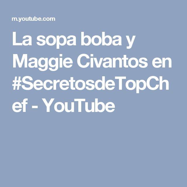 La sopa boba y Maggie Civantos en #SecretosdeTopChef - YouTube