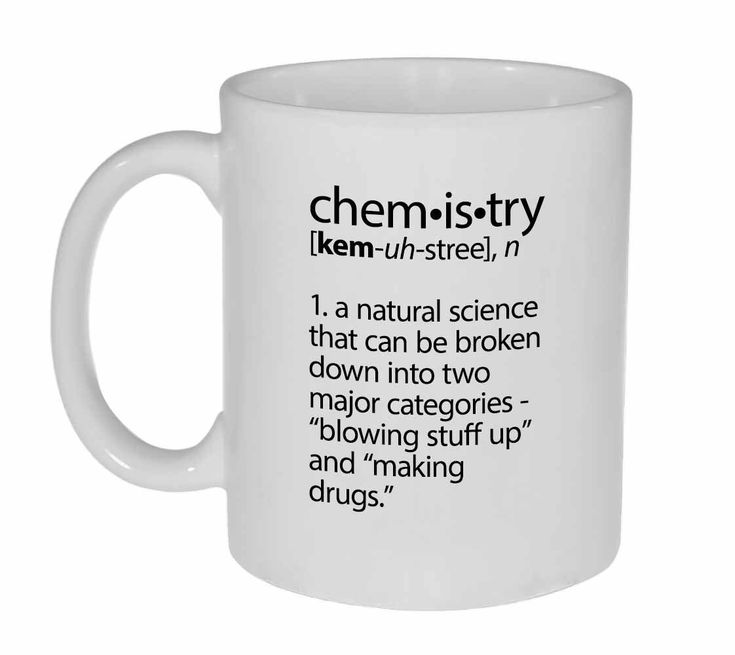 Chemistry Definition- funny coffee or tea mug by NeuronsNotIncluded on Etsy https://www.etsy.com/listing/236520454/chemistry-definition-funny-coffee-or-tea