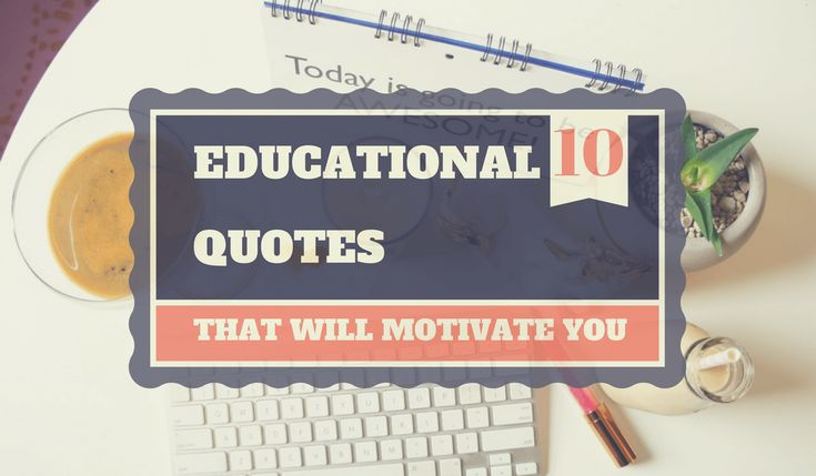 When you are feeling some kind of ups and downs a long the road of your educational journey, you need some motivation to help you keep going.
