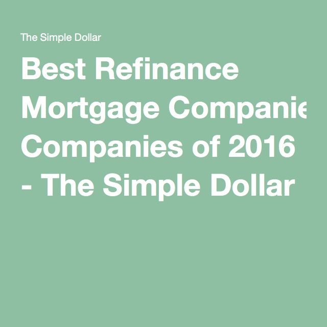 Best Refinance Mortgage Companies of 2016 - The Simple Dollar