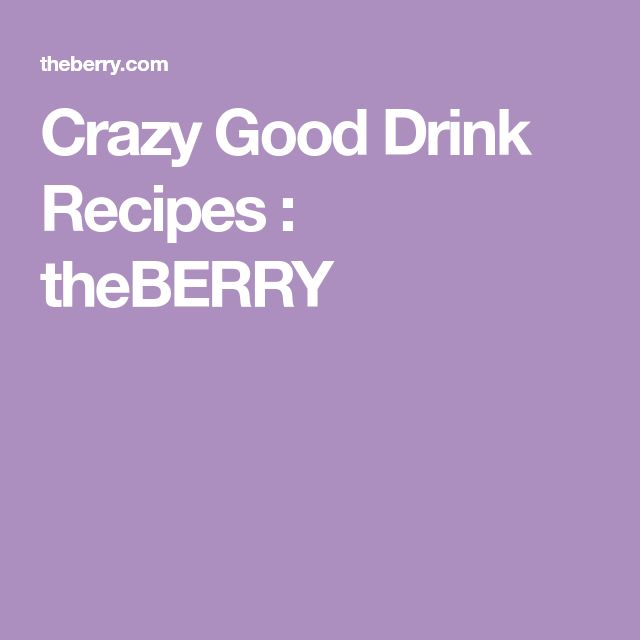 Crazy Good Drink Recipes : theBERRY