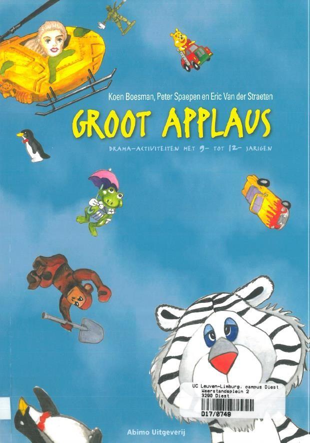 Groot applaus: drama-activiteiten met 9- tot 12-jarigen (2012). Koen Boesman, Peter Spaepen en Eric Van der Steen. Abimo Sint-Niklaas.