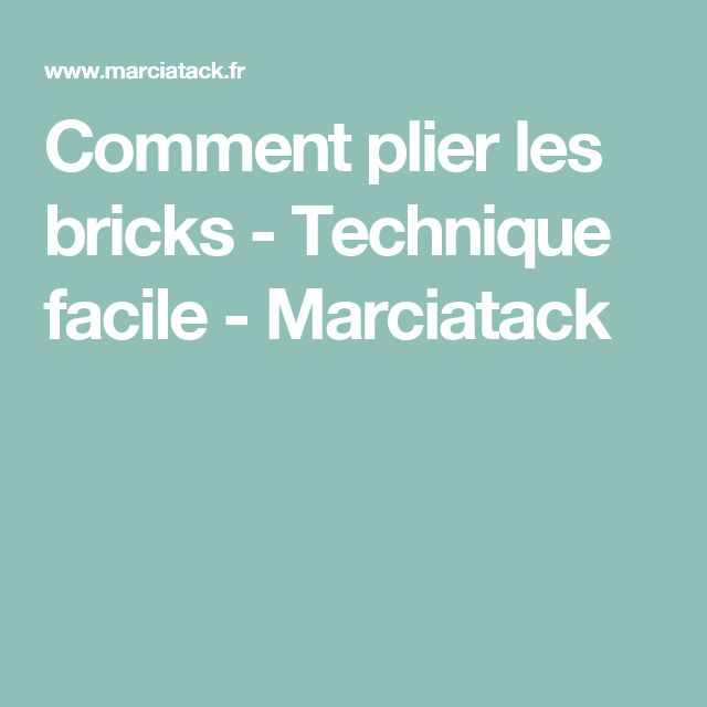 Comment plier les bricks - Technique facile - Marciatack