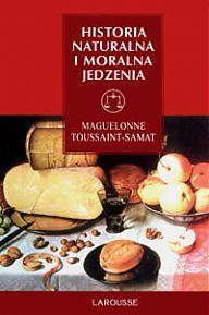 Maguelonne Toussaint-Samat: Historia naturalna i moralna jedzenia