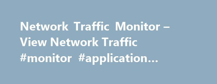 Network Traffic Monitor – View Network Traffic #monitor #application #network #traffic http://washington.nef2.com/network-traffic-monitor-view-network-traffic-monitor-application-network-traffic/  # Network Traffic Monitoring Analyze and monitor network traffic and performance Monitoring network device performance and traffic go hand-in-hand for identifying the root cause of a slow network. SolarWinds Bandwidth Analyzer Pack is a network traffic monitor that provides comprehensive bandwidth…