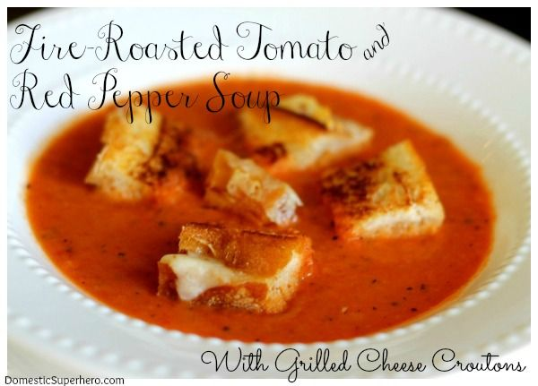 Fire-Roasted Tomato and Red Pepper Soup with Grilled Cheese Croutons ...