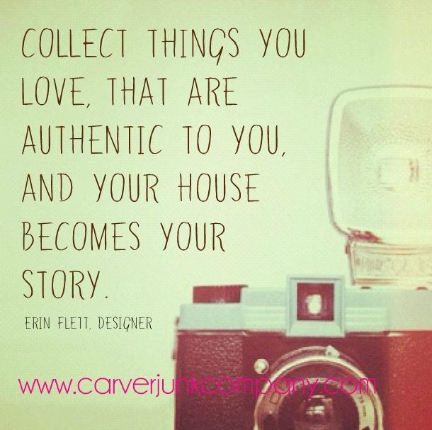 Collect Things You Love That Are Authentic To And Your House Becomes Story Erin Flett Quote About Decorating Vintage Ping Home Decor