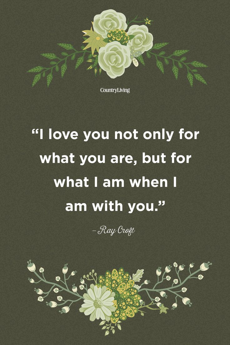 """""""I love you not only for what you are, but for what I am when I am with you."""" -Ray Croft"""