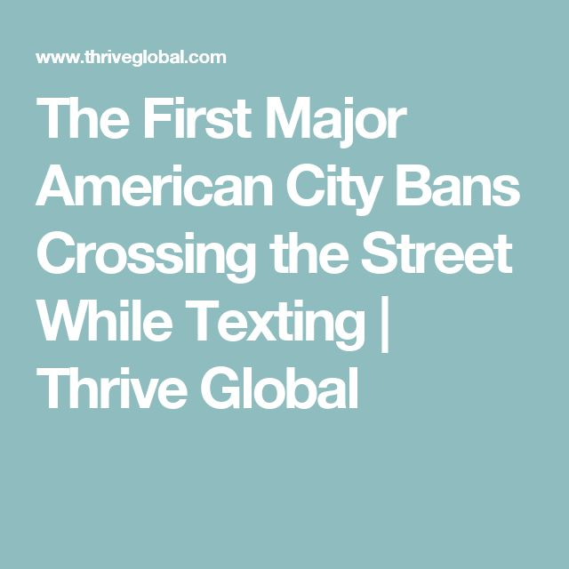 The First Major American City Bans Crossing the Street While Texting | Thrive Global