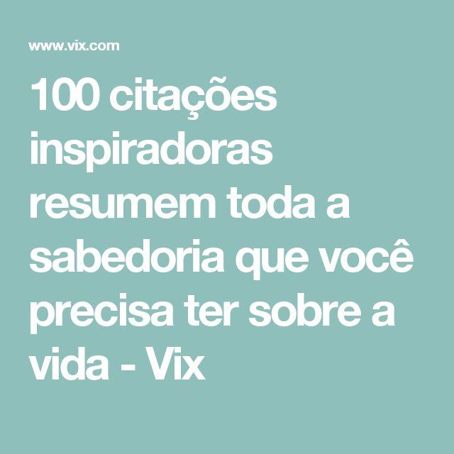 100 citações inspiradoras resumem toda a sabedoria que você precisa ter sobre a vida - Vix