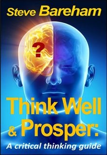 Xmas Gift: Boost your life performance! Few people devote time to think about, or to improve, their thinking processes, preferring, instead, to focus on outcomes—decisions, plans, conclusions, and judgments—that so preoccupy the North…  read more at Kobo or Amazon.  http://www.kobobooks.com/ebook/Think-Well-Prosper-Critical-Thinking/book-WounOg4kkECrr7boe1jJRw/page1.html?s=tE1pCAtX-0mCf-76pC_vbg=1