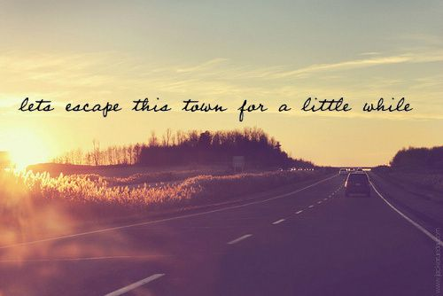 Let's escape this town for a little while